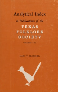 Analytical Index to Publications of the Texas Folklore Society, Vols. 1-36