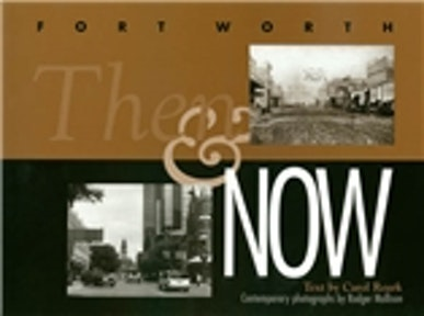 Fort Worth Then and Now