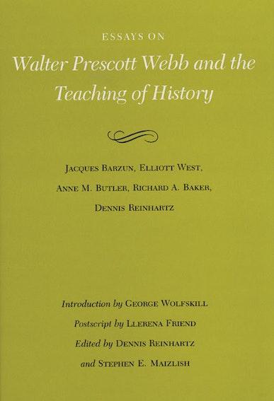 Essays on Walter Prescott Webb and the Teaching of History