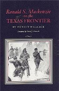 Ranald S. Mackenzie on the Texas Frontier