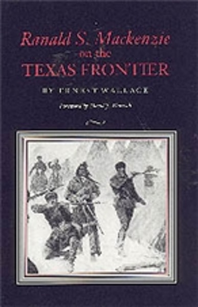 Ranald S. Mackenzie on the Texas Frontier