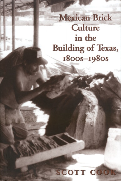Mexican Brick Culture in the Building of Texas, 1800s-1980s