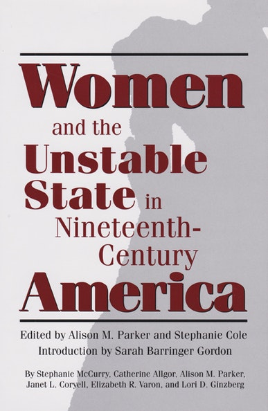 Women and the Unstable State in Nineteenth-Century America