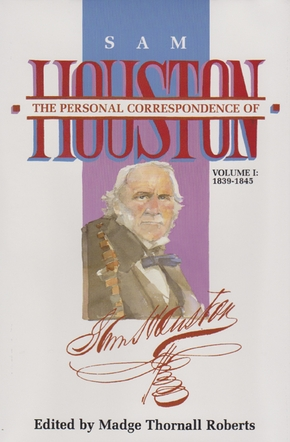 The  Personal Correspondence of Sam Houston. Volume I