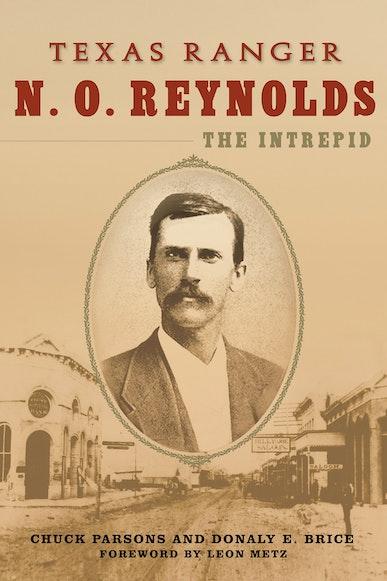 Texas Ranger N. O. Reynolds, the Intrepid