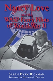 Nancy Love and the WASP Ferry Pilots of World War II