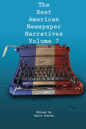 The Best American Newspaper Narratives, Volume 7