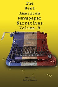 The Best American Newspaper Narratives, Volume 8