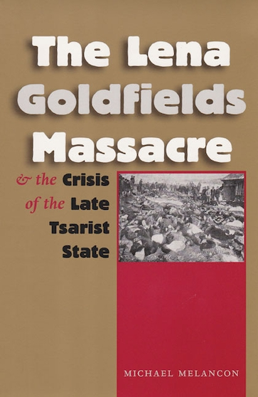 The Lena Goldfields Massacre and the Crisis of the Late Tsarist State