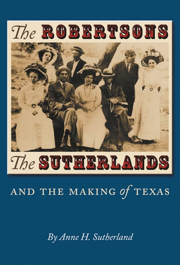 The Robertsons, the Sutherlands, and the Making of Texas