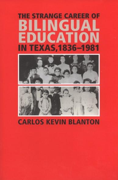 The Strange Career of Bilingual Education in Texas, 1836-1981