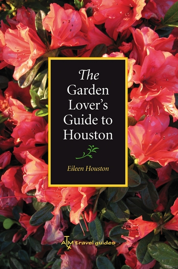 The Garden Lover's Guide to Houston