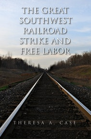 The Great Southwest Railroad Strike and Free Labor