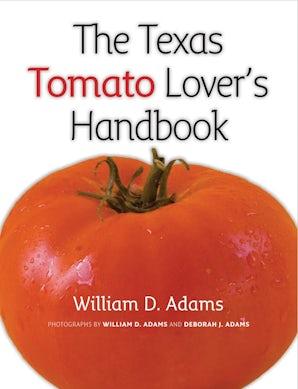 The Texas Tomato Lover's Handbook