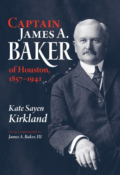 Captain James A. Baker of Houston, 1857-1941