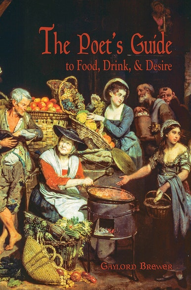 The Poet's Guide to Food, Drink, & Desire