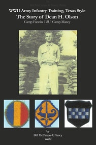 WWII Army Infantry Training, Texas Style: The Story of Dean H. Olson