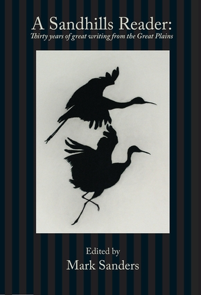 A Sandhills Reader:  30 Years of Great Writing from the Great Plains