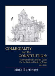 Collegiality and the Constitution: The Eastern District of Texas 1846 to 2006