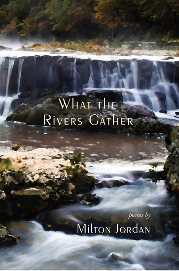 What the Rivers Gather: Selected Poems