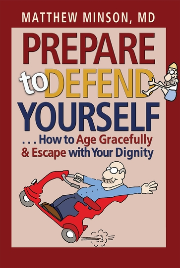 Prepare to Defend Yourself . . . How to Age Gracefully and Escape with Your Dignity