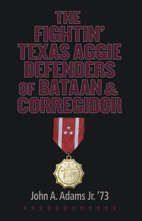 The Fightin' Texas Aggie Defenders of Bataan and Corregidor