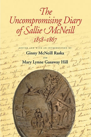 The Uncompromising Diary of Sallie McNeill, 1858-1867