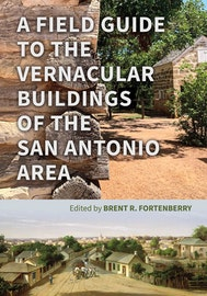 A Field Guide to the Vernacular Buildings of the San Antonio Area