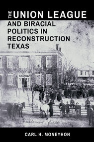The Union League and Biracial Politics in Reconstruction Texas