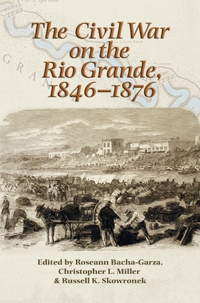The Civil War on the Rio Grande, 1846–1876