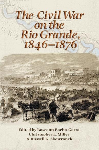 The Civil War on the Rio Grande, 1846–1876