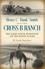 "Henry C. ""Hank"" Smith and the Cross B Ranch"
