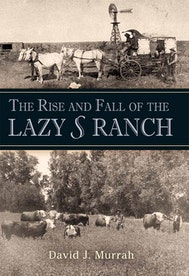 The Rise and Fall of the Lazy S Ranch
