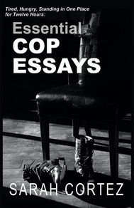 Tired, Hungry, and Standing in One Place for Twelve Hours: Essential Cop Essays
