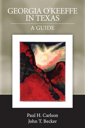Georgia O'Keeffe in Texas: A Guide