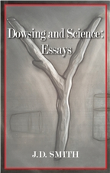 Dowsing and Science: Essays