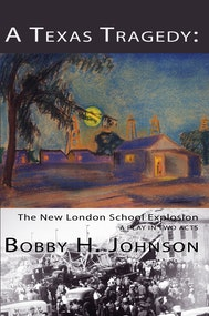 A Texas Tragedy:  The New London School Explosion
